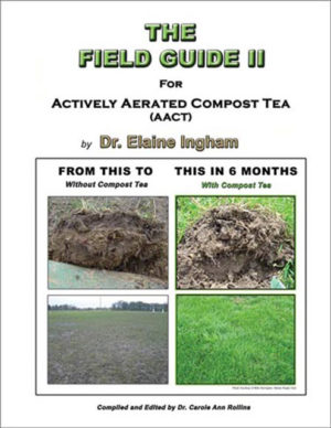 The Field Guide 2 For Actively Aerated Compost Tea